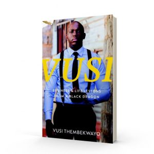 Vusi Business and Life Lessons from a Black Dragon